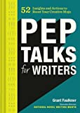 Pep Talks for Writers: 52 Insights and Actions to Boost Your Creative Mojo