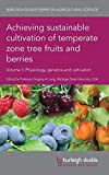 Achieving sustainable cultivation of temperate zone tree fruits and berries Volume 1: Physiology, genetics and cultivation (Burleigh Dodds Series in Agricultural Science)
