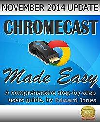 Chromecast Made Easy: A comprehensive step-by-step user guide (English Edition)