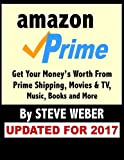 img - for Amazon Prime: Get Your Money's Worth From Prime Shipping, Movies & TV, Music, Books and More book / textbook / text book