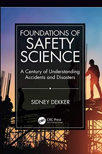 Foundations of Safety Science (The Field Guide To Understanding Human Error)