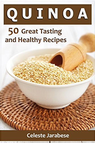 Quinoa Recipes: 50 Great Tasting and Healthy Quinoa Recipes for Your Everyday Meals by [Jarabese, Celeste, Content Arcade Publishing]