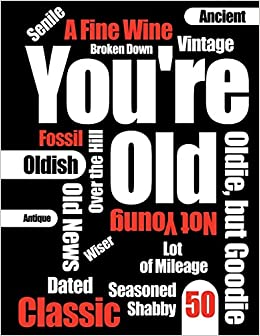 Youre Old Funny Text Happy 50th Birthday Book To Use As A Journal