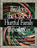Breaking the Cycle of Hurtful Family Experiences, Robert McGee and Pat Springle, 0805499814