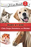Cats, Dogs, Hamsters, and Horses (I Can Read! / Made By God)