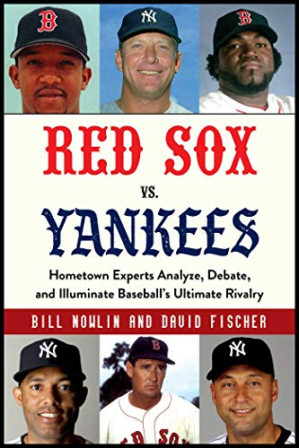 - Red Sox vs. Yankees: Hometown Experts Analyze, Debate, and Illuminate Baseball's Ultimate Rivalry (Classic Sports Rivalries)