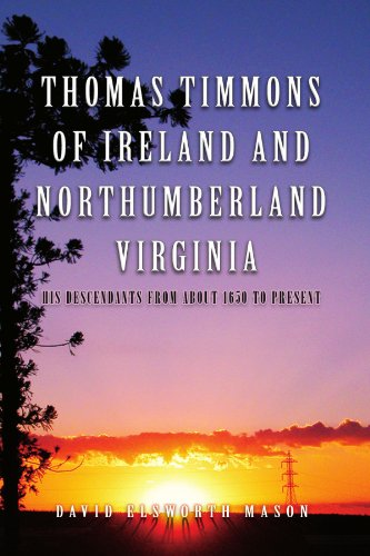 Thomas Timmons Of Ireland And Northumberland Virginia: His Descendants From About 1650 To Present