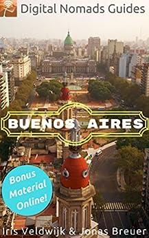 Buenos Aires: Digital Nomads Guides (Latin America Book 1) by [Veldwijk, Iris, Breuer, Jonas]