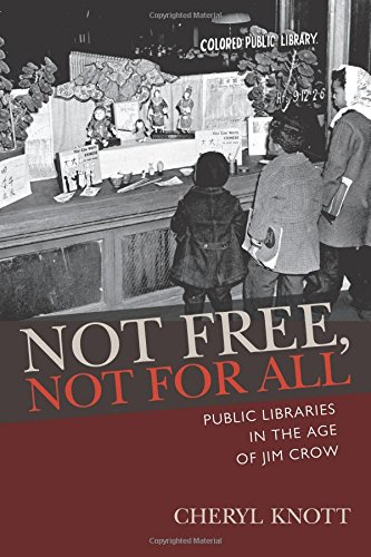 Not Free, Not for All: Public Libraries in the Age of Jim Crow (Studies in Print Culture and the History of the Book) ()