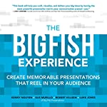 The Big Fish Experience: Create Memorable Presentations That Reel in Your Audience | Kenny Nguyen