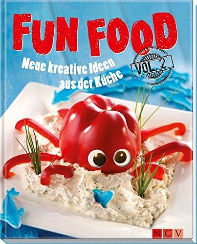 Fun Food Vol. 2: Neue kreative Ideen aus der Küche