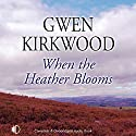 When the Heather Blooms Audiobook by Gwen Kirkwood Narrated by Hilary Neville