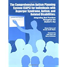 The Comprehensive Autism Planning System [CAPS] for Individuals with Asperger Syndrome, Autism, and Related Disabilities: Integrating Best Practices T