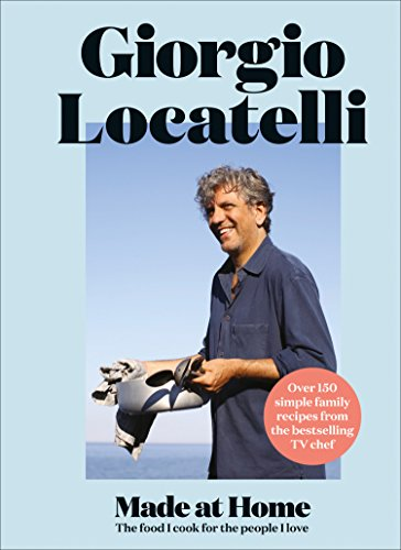 Made at Home: The food I cook for the people I love by Giorgio Locatelli