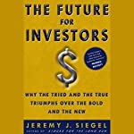 The Future for Investors: Why the Tried and the True Triumph Over the Bold and the New | Jeremy J. Siegel