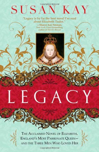 legacy-the-acclaimed-novel-of-elizabeth-englands-most-passionate-queen-and-the-three-men-who-loved-h