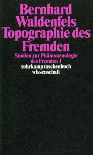 Topographie des Fremden: Studien zur Phänomenologie des Fremden 1 (suhrkamp taschenbuch wissenschaft)