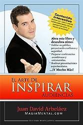 El Arte de Inspirar Audiencias: Cómo hablar en público y transformar sus conferencias y presentaciones en experiencias únicas (Spanish Edition)