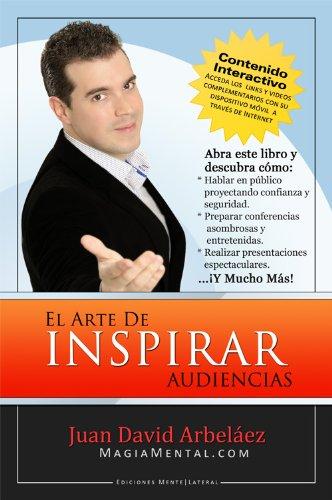 El Arte de Inspirar Audiencias: Cómo hablar en público y transformar sus conferencias y presentaciones en experiencias únicas (Spanish Edition) Pdf