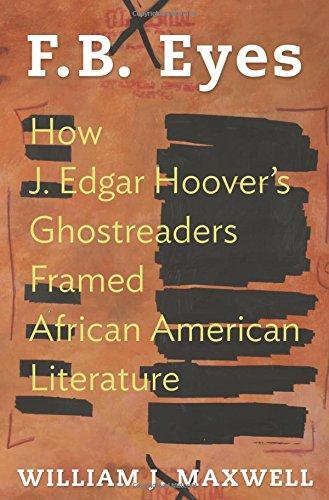 Download F.B. Eyes: How J. Edgar Hoover's Ghostreaders Framed African American Literature PDF