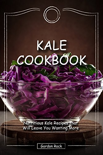 Kale Cookbook: Nutritious Kale Recipes that Will Leave You Wanting More - Tuscan Rock