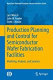 Production Planning and Control for Semiconductor Wafer Fabrication Facilities : Modeling, Analysis, and Systems, Mönch, Lars and Fowler, John W., 1461444713