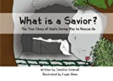 What Is a Savior?, Jennifer Kimbrell, 1463707185