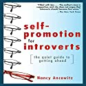 Self-Promotion for Introverts: The Quiet Guide to Getting Ahead Audiobook by Nancy Ancowitz Narrated by Bernadette Dunne