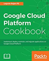 Google Cloud Platform Cookbook Front Cover
