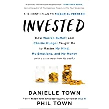 Invested: How I Learned to Master My Mind, My Fears, and My Money to Achieve Financial Freedom and Live a More Authentic Life (with a Little Help from Warren Buffet, Charlie Munger, and My Dad)
