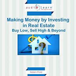 Making Money by Investing in Real Estate : Buy Low, Sell High & Beyond