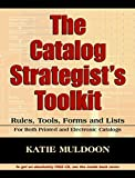 img - for The Catalog Strategists Toolkit: Rules, Tools, Forms and Lists book / textbook / text book