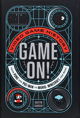 Game On!: Video Game History from Pong and Pac-Man to Mario, Minecraft, and More by FEIWEL FRIENDS