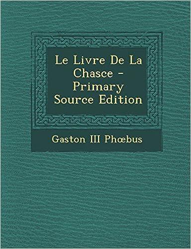 Le Livre de La Chasce - Primary Source Edition