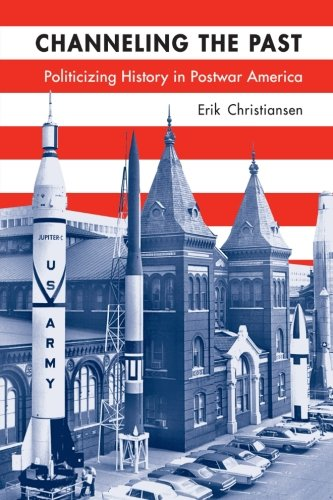 Channeling the Past: Politicizing History in Postwar America (Studies in American Thought and Culture) pdf