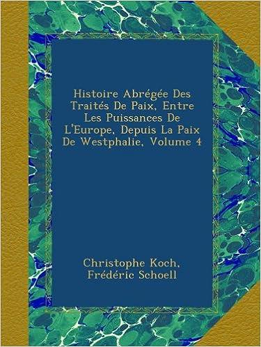 Livres gratuits Histoire Abrégée Des Traités De Paix, Entre Les Puissances De L'Europe, Depuis La Paix De Westphalie, Volume 4 pdf