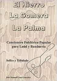 CANCIONERO FOLKLORICO POPULAR PARA LAUD Y BANDURRIA: EL HIERRO, LA GOMERA Y LA PALMA