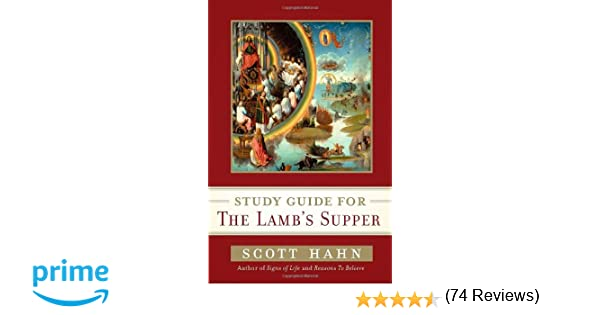 Scott Hahn's Study Guide for The Lamb' s Supper: Scott Hahn ...