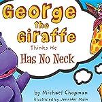 George the Giraffe Thinks He Has No Neck   Michael Chapman