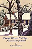 Change Waved Its Flag, Betty F. Thompson, 1608622002