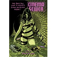 Cinema Sewer Volume 1: The Adults Only Guide to History's Sickest and Sexiest Movies!