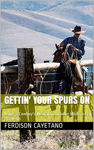 Gettin' Your Spurs On: Using a Cowboy Mentality to Solve Modern-Day Problems