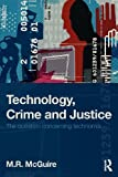 Technology, Crime and Justice, M. R. McGuire, 1843928566