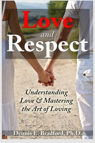 Love and Respect:  Understanding Love and Mastering the Art of Loving PDF