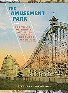 Book Cover: The Amusement Park: 900 Years of Thrills and Spills, and the Dreamers and Schemers Who Built Them