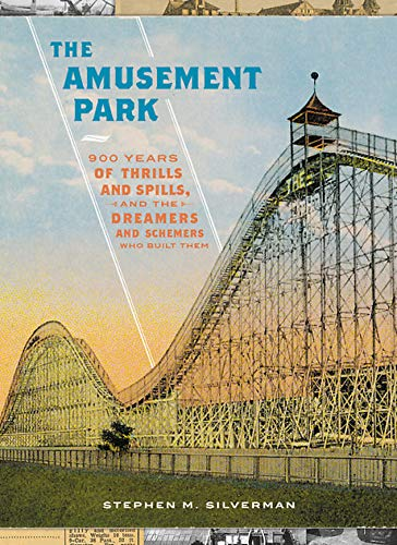 Amusement Park - The Amusement Park: 900 Years of Thrills and Spills, and the Dreamers and Schemers Who Built Them