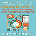 Productivity: Simple Super Effective Tactics to Increase Productivity, Focus, Time Management & Cure Procrastination Fast | Neo Monefa