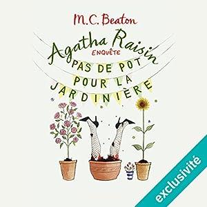 Pas de pot pour la jardiniere (Agatha Raisin enquête 3) | Livre audio Auteur(s) : M. C. Beaton Narrateur(s) : Françoise Carrière