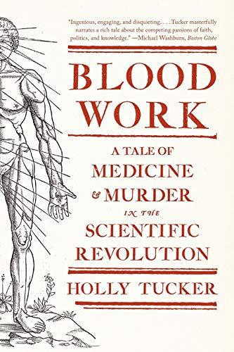 Blood Work: A Tale of Medicine and Murder in the Scientific Revolution (Blood Circulation Medicine)