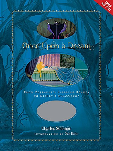 Once Upon a Dream: From Perraults Sleeping Beauty to Disneys Maleficent (Disney Editions Deluxe (Film)) Charles Solomon